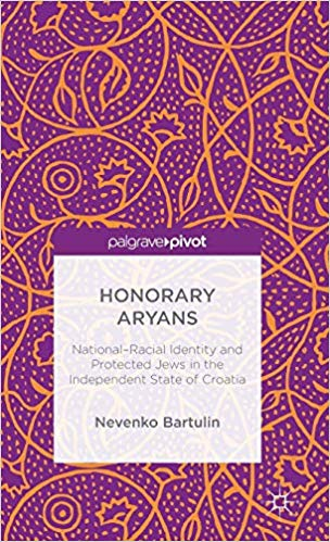 Honorary Aryans: National-Racial Identity and Protected Jews in the Independent State of Croatia