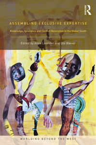 Assembling Exclusive Expertise : Knowledge, Ignorance and Conflict Resolution in the Global South