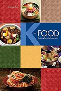 K-FOOD: Combining Flavor, Health, and Nature (Korean Culture Book 9)