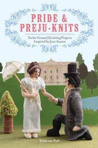 Pride & Preju-knits: 12 Genteel Knitting Projects Inspired by Jane Austen