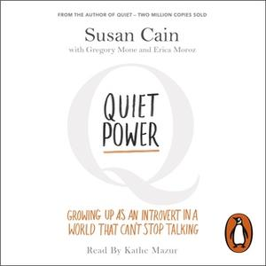 «Quiet Power: Growing Up as an Introvert in a World That Can't Stop Talking» by Susan Cain