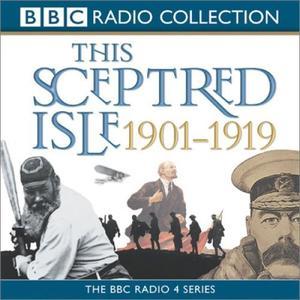 This Sceptred Isle: The Twentieth Century, Volume 1, 1901-1919 [Audiobook]