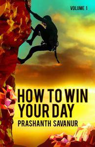 How To Win Your Day: Your Days Define Your Destiny (Daily Habits, Volume 1) (repost)