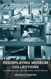 Redisplaying Museum Collections Contemporary Display and Interpretation in British Museums