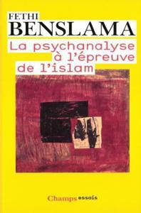 "Fethi Benslama, ""La psychanalyse à l'épreuve de l'Islam"""