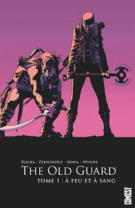 The Old Guard - Tome 1 - A Feu et à Sang