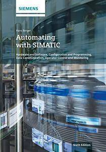 Automating with SIMATIC: Controllers, Software, Programming, Data Communication, 6th Edition (Repost)