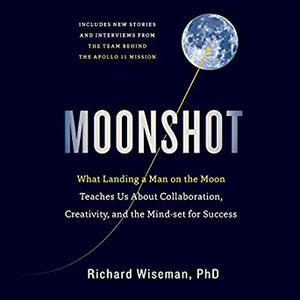 Moonshot: What Landing a Man on the Moon Teaches Us About Collaboration, Creativity, and the Mindset for Success [Audiobook]