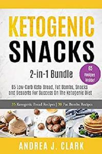 Ketogenic Snacks: 2-in-1 Bundle: 65 Low-Carb Keto Bread, Fat Bombs, Snacks and Desserts For Success On The Ketogenic Diet