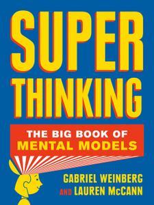 Super Thinking: The Big Book of Mental Models