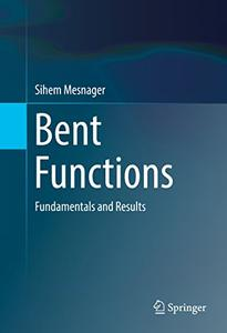 Bent Functions: Fundamentals and Results (repost)