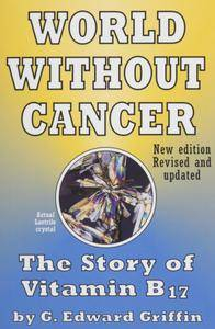 G Edward Griffin - World Without Cancer The Story of Vitamin B17 (1974)