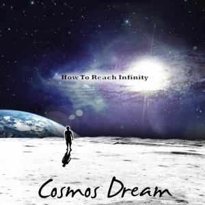 Cosmos Dream - How To Reach Infinity (2012)