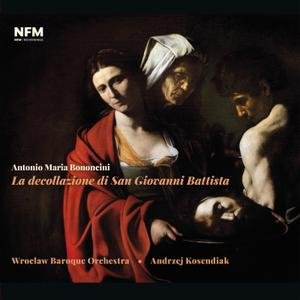 Wrocław Baroque Orchestra, Andrzej Kosendiak - A.M. Bononcini: La decollazione di San Giovanni Battista (2019) [24/96]