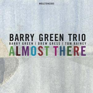 Barry Green Trio - Almost There (2017)