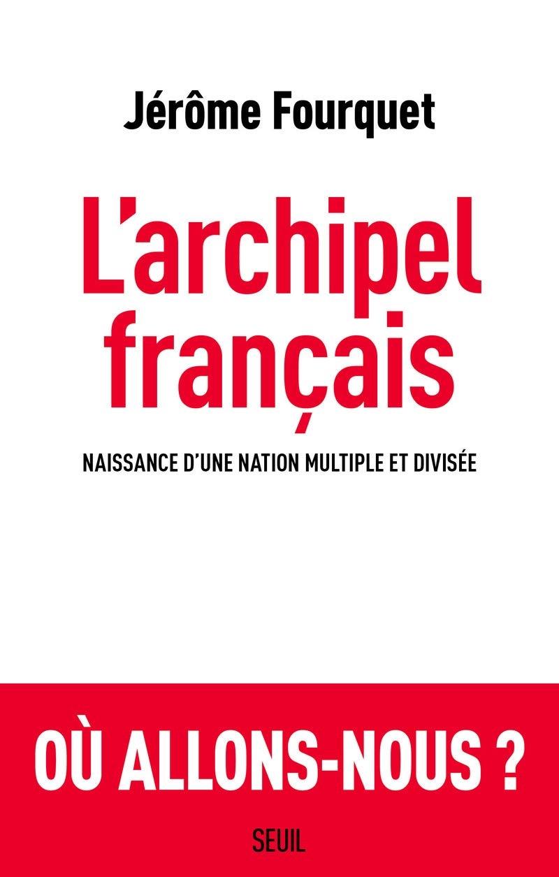 """Jerome Fourquet, """"L'archipel français : Naissance d'une nation multiple et divisée"""""""