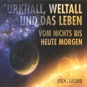 «Urknall, Weltall und das Leben: Vom Nichts bis heute Morgen» by Harald Lesch,Josef M. Gaßner
