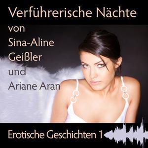 «Erotische Geschichten - Band 01: Verführerische Nächte» by Sina-Aline Geißler,Ariane Aran