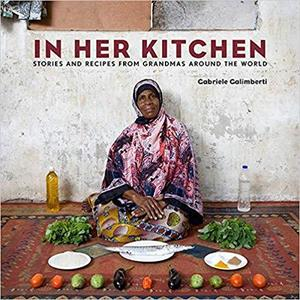In Her Kitchen: Stories and Recipes from Grandmas Around the World: A Cookbook