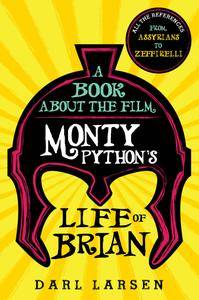 A Book about the Film Monty Python's Life of Brian: All the References from Assyrians to Zeffirelli