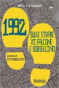 1992. Sulle strade di Falcone e Borsellino - Alex Corlazzoli