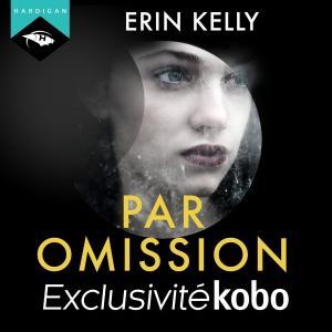 """Erin Kelly, """"Par omission"""""""