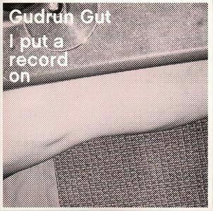 Gudrun Gut - I Put A Record On (2007) {Monika Enterprise} **[RE-UP]**