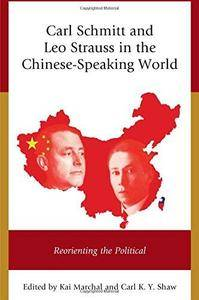Carl Schmitt and Leo Strauss in the Chinese-Speaking World: Reorienting the Political