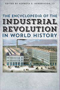 The Encyclopedia of the Industrial Revolution in World History, Volume 1-3