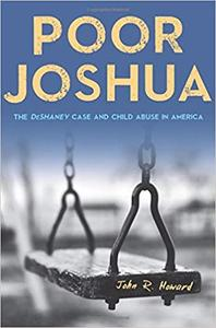 Poor Joshua: The DeShaney Case and Child Abuse in America