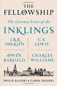 The Fellowship: The Literary Lives of the Inklings: J.R.R. Tolkien, C. S. Lewis, Owen Barfield, Charles Williams (Repost)