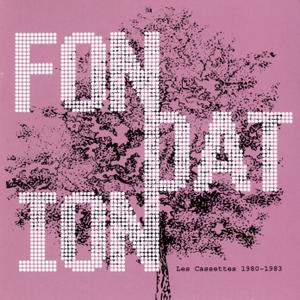 Fondation - Les Cassettes 1980-1983 (2018)