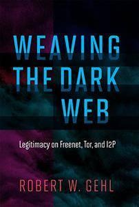 Weaving the Dark Web: Legitimacy on Freenet, Tor, and I2P (Information Society)