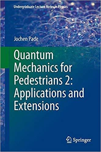 Quantum Mechanics for Pedestrians 2: Applications and Extensions (Undergraduate Lecture Notes in Physics)[Repost]