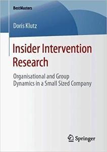 Insider Intervention Research: Organisational and Group Dynamics in a Small Sized Company