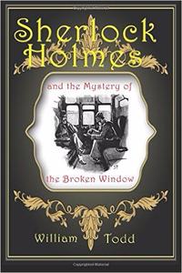 Sherlock Holmes: The Case of the Broken Window - William Todd