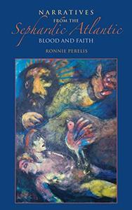 Narratives from the Sephardic Atlantic: Blood and Faith
