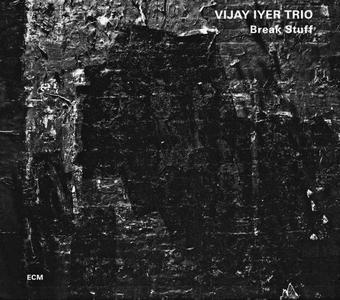 Vijay Iyer Trio - Break Stuff (2015) {ECM 2420}