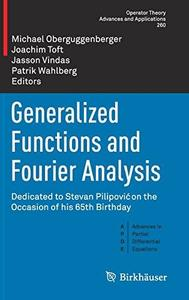 Generalized Functions and Fourier Analysis: Dedicated to Stevan Pilipović on the Occasion of his 65th Birthday [Repost]