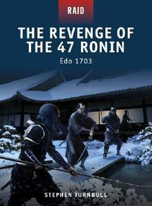 The Revenge of the 47 Ronin Edo 1703 (Osprey Raid 23)