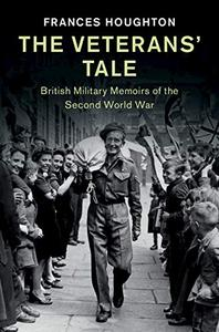 The Veterans' Tale: British Military Memoirs of the Second World War