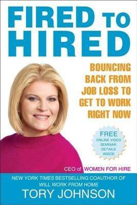 Tory Johnson - Fired to Hired: Bouncing Back from Job Loss to Get to Work Right Now