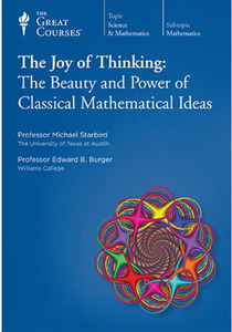 TTC Video - Joy of Thinking: The Beauty and Power of Classical Mathematical Ideas