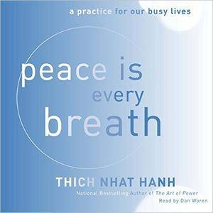 Peace Is Every Breath: A Practice for Our Busy Lives [Audiobook]