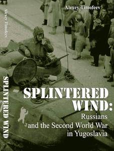 Splintered Wind: Russians and the Second World War in Yugoslavia