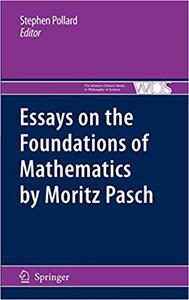 Essays on the Foundations of Mathematics by Moritz Pasch