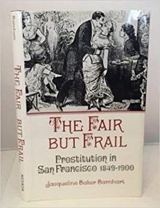 Fair but Frail: Prostitution in San Francisco, 1894-1900