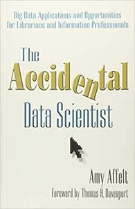 The Accidental Data Scientist: Big Data Applications and Opportunities for Librarians and Information Professionals