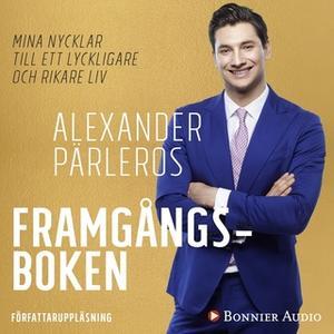 «Framgångsboken : Mina nycklar till ett lyckligare och rikare liv» by Alexander Pärleros