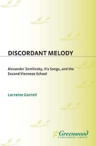 Discordant Melody: Alexander Zemlinsky, His Songs, and the Second Viennese School